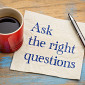 How to ask the right questions: Developing a vital life skill